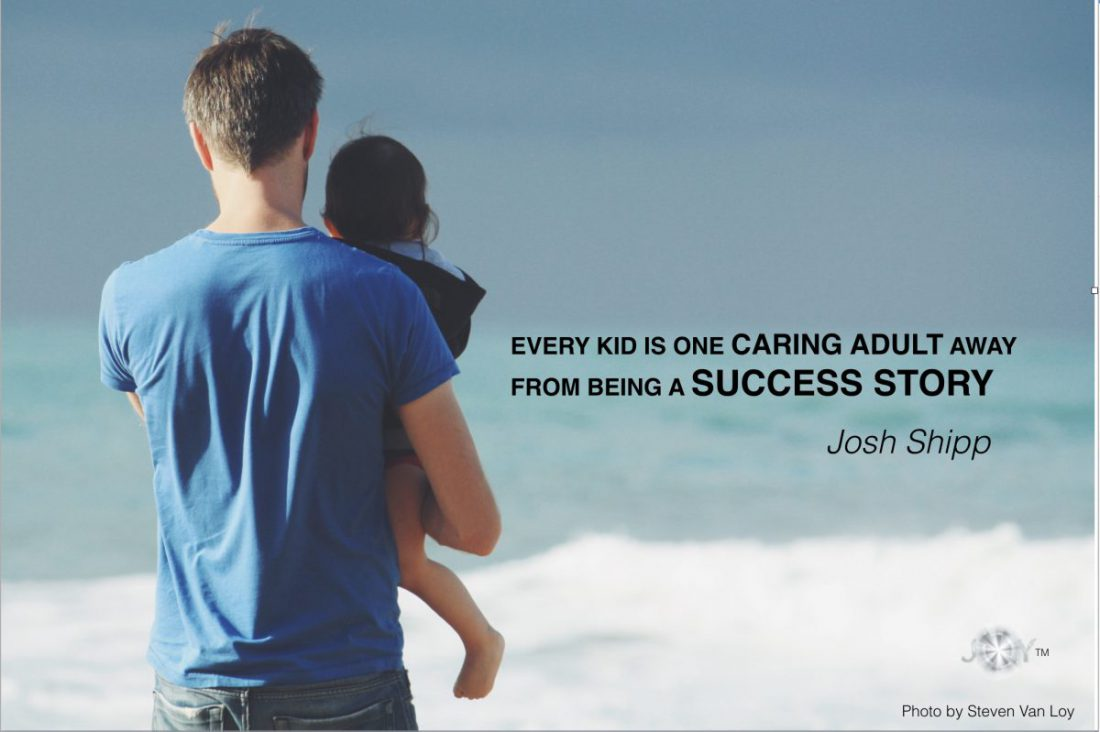 EVERY KID IS ONE CARING ADULT AWAY FROM BEING A SUCCESS STORY